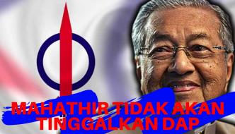 Mahathir Tidak Akan Tinggalkan DAP